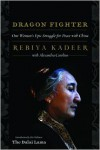 Dragon Fighter: One Woman's Epic Struggle for Peace with China - Rebiya Kadeer, Alexandra Cavelius, Dalai Lama XIV