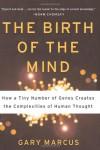 The Birth of the Mind: How a Tiny Number of Genes Creates The Complexities of Human Thought - Gary F. Marcus, Jo Ann Miller