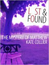 Lost and Found: The Mystery of Matthew - Kate Collier