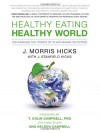 Healthy Eating, Healthy World: Unleashing the Power of Plant-Based Nutrition - J. Morris Hicks, T. Colin Campbell