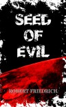 Seed of Evil: An Ancient Evil Rises (Saga of Evil, #1) - Robert Friedrich
