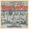 Women at Play: The Story of Women in Baseball - Barbara Gregorich