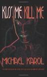 Kiss Me Kill Me - Michael Karol