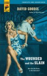 The Wounded and the Slain - David Goodis