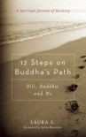 12 Steps on Buddha's Path: Bill, Buddha, and We - Laura S., Sylvia Boorstein