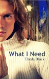 What I Need - Theda Black