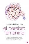 El Cerebro Femenino - Louann Brizendine, Mª José Buxó