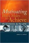 Motivating Black Males to Achieve in School & in Life - Baruti K. Kafele