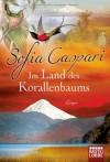 Im Land des Korallenbaums: Roman - Sofia Caspari