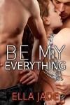 Be My Everything - Ella Jade