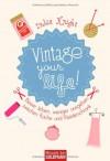 Vintage your life!: Besser leben, weniger ausgeben zwischen Küche und Kleiderschrank - India Knight