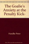 The goalie's anxiety at the penalty kick, - Peter Handke