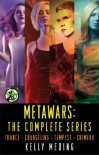 MetaWars: The Complete Series: Trance, Changeling, Tempest, Chimera - Kelly Meding