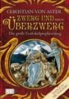Zwerg und Überzwerg (Die große Erzferkelprophezeihung, #1) - Christian von Aster