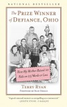 Prize Winner of Defiance, Ohio: How My Mother Raised 10 Kids on 25 Words or Less - Terry Ryan