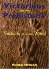 Victorians and the Prehistoric: Tracks to a Lost World - Michael Freeman