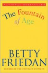 The Fountain of Age - Betty Friedan, Betty Friedman