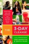 The 3-Day Cleanse: Your BluePrint for Fresh Juice, Real Food, and a Total Body Reset - 'Zoe Sakoutis',  'Erica Huss'
