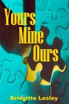 Yours Mine Ours - Bridgitte Lesley