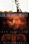 Slow Chocolate Autopsy - Iain Sinclair, Dave McKean