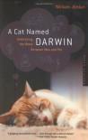 A Cat Named Darwin: Embracing the Bond Between Man and Pet - William Jordan