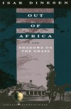 Out of Africa and Shadows on the Grass - Isak Dinesen