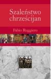 Szaleństwo chrześcijan - Fabio Ruggiero