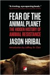 Fear of the Animal Planet: The Hidden History of Animal Resistance - Jason Hribal,  Jeffery St. Clair (Introduction)