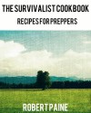 The Survivalist Cookbook - Recipes for Preppers - Robert Paine