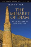 The Minaret of Djam: An Excursion in Afghanistan - Freya Stark