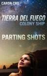 Tierra del Fuego, Colony Ship; Parting Shots - Caron Cro