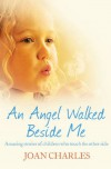 Angel Walked Beside Me: An Amazing Journey Into the World of Psychic Children - Joan  Charles