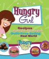 Hungry Girl: Recipes and Survival Strategies for Guilt-Free Eating in the Real World - Lisa Lillien