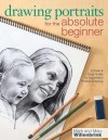 Drawing Portraits for the Absolute Beginner: A Clear & Easy Guide to Successful Portrait Drawing - Mark Willenbrink