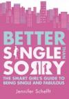Better Single Than Sorry - Jennifer Schefft