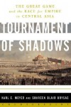 Tournament of Shadows: The Great Game & the Race for Empire in Central Asia - Karl Ernest Meyer, Shareen Blair Brysac