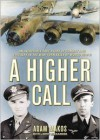A Higher Call: An Incredible True Story of Combat and Chivalry in the War-Torn Skies of World War II - Adam Makos, Robertson Dean