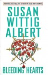 Bleeding Hearts (China Bayles Mystery, Book 14) - Susan Wittig Albert