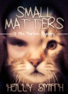 Small Matters (Mia Marten Mysteries) - Holly Smith