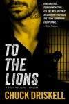 To The Lions - A Gage Hartline Thriller - Chuck Driskell