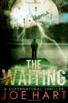 The Waiting: A Supernatural Thriller - Joe Hart