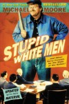 Stupid White Men : ...And Other Sorry Excuses for the State of the Nation! - Michael Moore