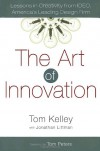The Art of Innovation: Lessons in Creativity from IDEO, America's Leading Design Firm - Tom Kelley