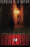 Corridor of Darkness: A Novel of Nazi Germany - Patrick W. O'Bryon