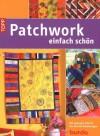 Patchwork - einfach schön: Mit genauer Schritt-für-Schritt-Anleitung -
