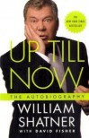 Up Till Now: The Autobiography -  David Fisher;William Shatner