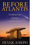 Before Atlantis: 20 Million Years of Human and Pre-Human Cultures - Frank Joseph