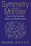 Symmetry and the Monster: The Story of One of the Greatest Quests of Mathematics - Mark Ronan