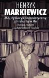 Mój życiorys polonistyczny z historią w tle - Henryk Markiewicz, Barbara N. Łopieńska