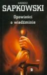 Opowieści o Wiedźminie, t. 2 - Andrzej Sapkowski